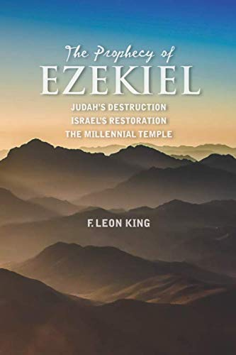 The Prophecy of Ezekiel: Judah's Destruction, Israel's Restoration and The Millennial Temple