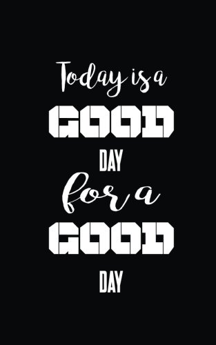Read Online Today is a good day for a good day pdf