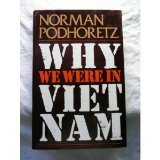 Why We Were in Vietnam, Norman Podorhetz, 0671470612