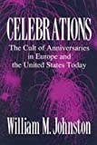 Celebrations : The Cult of Anniversaries in Europe and the United States Today, Johnston, William M., 0887383750
