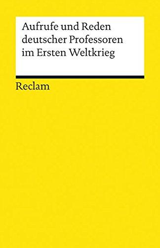 Aufrufe und Reden deutscher Professoren im Ersten Weltkrieg (Reclams Universal-Bibliothek)