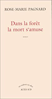 Dans la forêt la mort s'amuse : roman, Pagnard, Rose-Marie