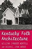 Kentucky Folk Architecture, Montell, William Lynwood and Morse, Michael L., 0813108438
