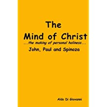The Mind of Christ...the making of  personal holiness..John, Paul and Spinoza