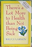 There's a Lot More to Health Than Not Being Sick, Bruce Larson, 187998900X