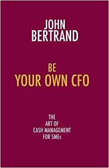 Book Be Your Own CFO: The Art of Cash Management for Smes
