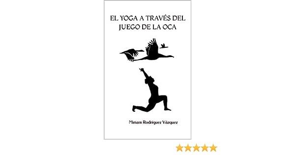 El yoga a través del juego de la oca: Una práctica de yoga inspirada en el ancestral juego (Creando Yoga nº 1)