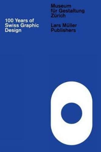 100 Years of Swiss Graphic Design by Lars Muller
