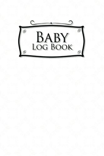 Baby Logbook: Baby Feed Tracker, Baby Tracker Log, Baby Meal Tracker, Childs Health Record Book, White Cover, 6 x 9 (Volume 33) PDF