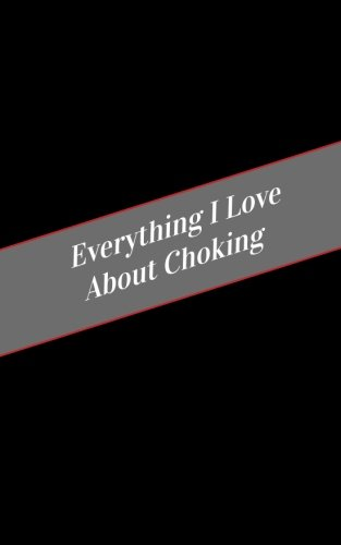 Everything I Love About Choking: A Safe Place For Your Kinky Thoughts