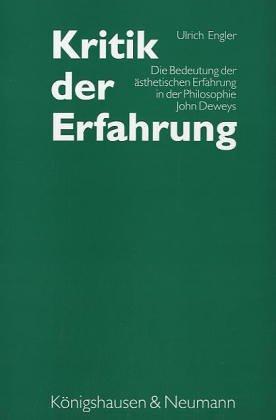 Kritik der Erfahrung: Die Bedeutung der ästhetischen Erfahrung in der Philosophie John Deweys (Epistemata - Würzburger wissenschaftliche Schriften. Reihe Philosophie)