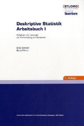 Deskriptive Statistik Arbeitsbuch I  Aufgaben Mit Lösungen Zur Vorbereitung Auf Klausuren An Hochschulen