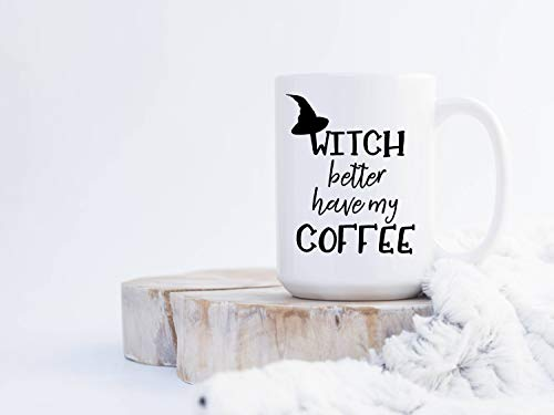 Witch Better Have My Coffee, Coffee Mug, Witch Better Have My Candy, Funny Coffee Mug, Halloween Mug, Gift, Present, Fall, Autumn, Witch Mug