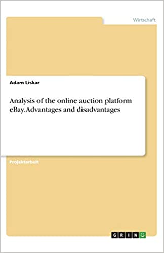 Analysis Of The Online Auction Platform Ebay Advantages And Disadvantages German Edition Liskar Adam 9783346046833 Amazon Com Books