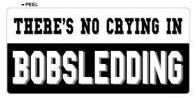 There's No Crying in Bobsledding - Window Bumper Locker Sticker