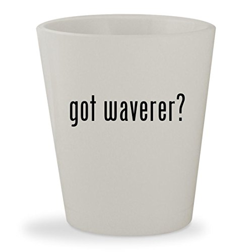 got waverer? - White Ceramic 1.5oz Shot Glass