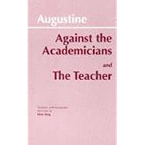 Against the Academicians: The Teacher Saint, Bishop of Hippo Augustine and Peter King