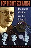Top Secret Exchange : The Tizard Mission and the Scientific War, Zimmerman, David, 0773514015