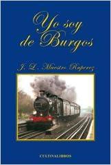 Yo Soy De Burgos (Cultiva): Amazon.es: José Luis. Maestro ...