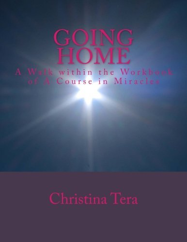 Going Home: A walk within the Workbook of A Course in Miracles by Christina Tera (2013-12-08)