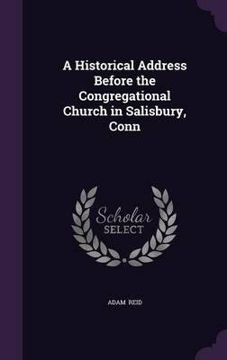 Read Online A historical address, before the Congregational church, in Salisbury, Conn. , at their first centennial celebration, November 20, 1844 1845 [Hardcover] ebook