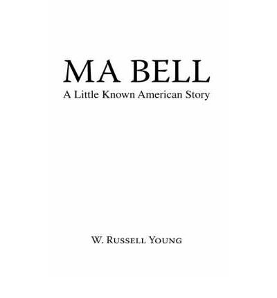 Download [ Ma Bell - A Little Known American Story ] By Young, W Russell ( Author ) [ 2008 ) [ Hardcover ] PDF