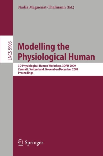 Modelling the Physiological Human: Second 3D Physiological Human Workshop, 3DPH 2009, Zermatt, Switzerland, November 29 -- December 2, 2009. Proceedings (Lecture Notes in Computer - Images Zermatt