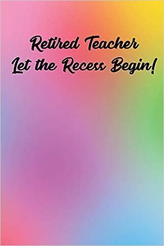 Retired Teacher Let The Recess Begin Retirement Gift For