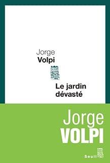 Le jardin dévasté, Volpi, Jorge