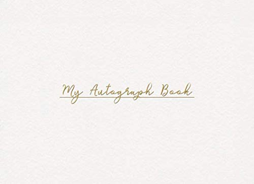 My Autograph Book: Unlined Book for Memories and Autographs - Stylish White Cover With Gold Cursive Lettering