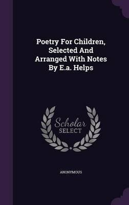 Poetry for Children, Selected and Arranged with Notes by E.A. Helps(Hardback) - 2015 Edition pdf epub