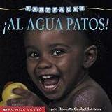 ¡Al agua patos!: Splash! (al Agua Patos! ) (Baby Faces) (Spanish Edition)