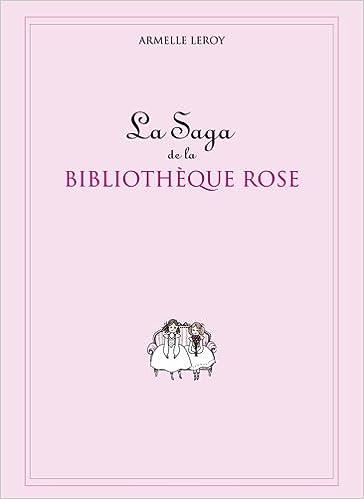 Amazon Fr La Saga De La Bibliotheque Rose Armelle Leroy