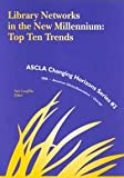 Library Networks in the New Millennium : Top Ten Trends, , 0838981224
