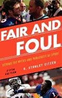 fair and foul beyond the myths and paradoxes of sport stanley d  fair and foul beyond the myths and paradoxes of sport