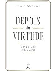 Depois da Virtude: um Estudo Sobre Teoria Moral: um Estudo Sobre Teoria Moral