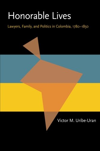 Pittsburgh Victor Series (Honorable Lives: Lawyers, Family, and Politics in Colombia, 1780–1850 (Pitt Latin American Series))