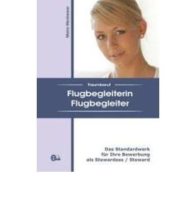 Price comparison product image Traumberuf Flugbegleiterin / Flugbegleiter: Das Standardwerk fr Ihre Bewerbung als Stewardess / Steward (Paperback)(German) - Common