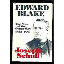 EDWARD BLAKE: THE MAN OF THE OTHER WAY (1833-1881)