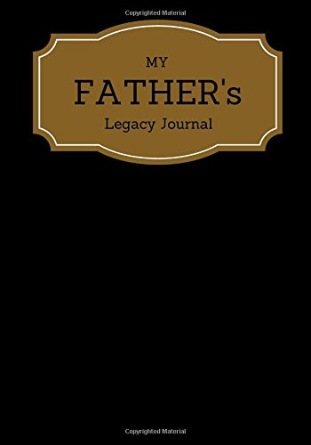 My Father's Legacy Journal: Black Cover Father's Memoirs Log, Journal, Keepsake To Fill In | Perfect For Father's Day Gifts, Daddy, Grandfathers | ... Sized Paperback Book (Parents) (Volume 10) Paperback – May 18, 2017 Signature Kisses 1546760296