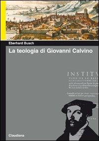 La teologia di Giovanni Calvino Eberhard Busch
