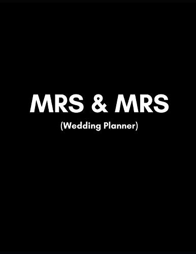 Mrs and Mrs (Wedding Planner): Lesbian Wedding Organizer For 2 Bride Couples Planning A Kick- Ass Wedding! (Journal With Checklists, Timelines And Budget)