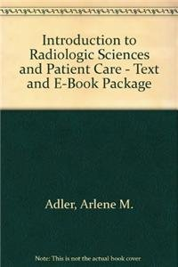 Introduction to Radiologic Sciences and Patient Care - Text and E-Book Package