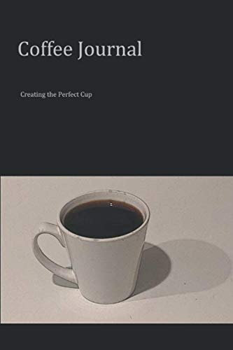 Coffee Journal: Creating the Perfect Cup by Joseph M. Schopper