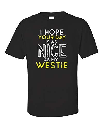 (I Hope Your Day is As Nice As My Westie - Unisex T-Shirt Black)