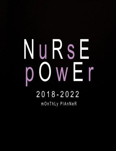2018-2022 Monthly Planner: Nurse Power: 2018-2022 Nurse Planner  | Five Year Planner 2018-2022 | Monthly Calendar Schedule Organizer Agenda Planner | ... 8.5 x 11 (Five Year Planner 2018-2022 Nurse)
