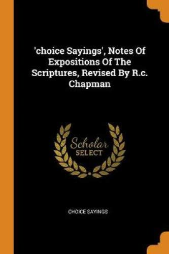 'choice Sayings', Notes Of Expositions Of The Scriptures, Revised By R.c. Chapman