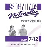 img - for Signing Naturally Student Workbook, Units 7-12 book / textbook / text book