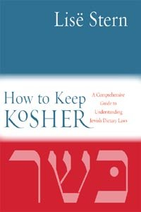 How to Keep Kosher: A Comprehensive Guide to Understanding Jewish Dietary Laws by Lise Stern