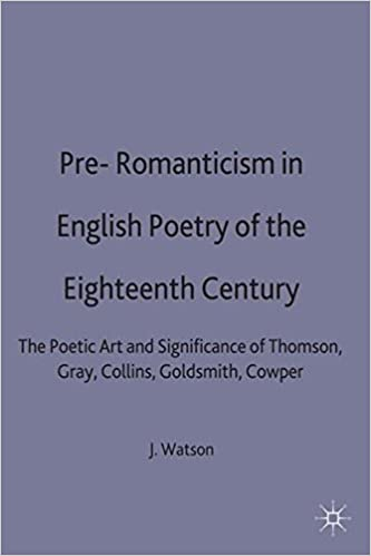 Pre Romanticism In English Poetry Of The Eigh Th Century The Poetic Art And Significance Of Thomson Gray Collins Goldsmith Cowper Casebooks Series